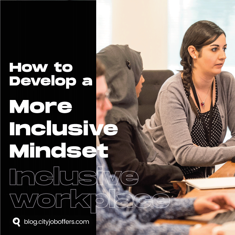 How to Develop a More Inclusive Mindset